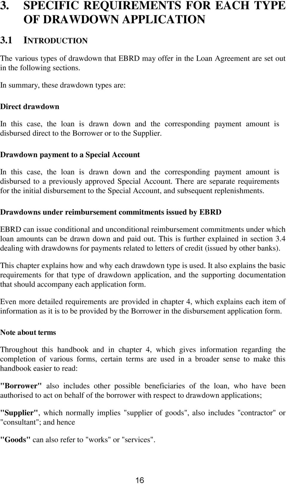 Drawdown payment to a Special Account In this case, the loan is drawn down and the corresponding payment amount is disbursed to a previously approved Special Account.