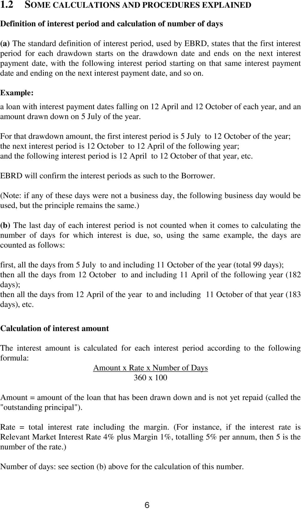the next interest payment date, and so on. Example: a loan with interest payment dates falling on 12 April and 12 October of each year, and an amount drawn down on 5 July of the year.
