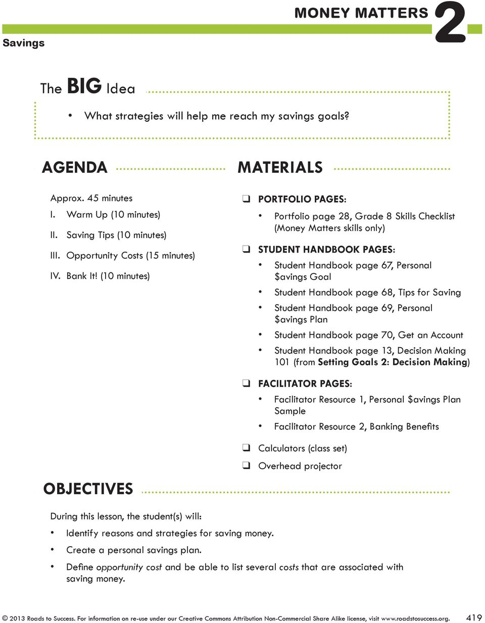 (10 minutes) MATERIALS PORTFOLIO PAGES: Portfolio page 28, Grade 8 Skills Checklist (Money Matters skills only) STUDENT HANDBOOK PAGES: Student Handbook page 67, Personal $avings Goal Student