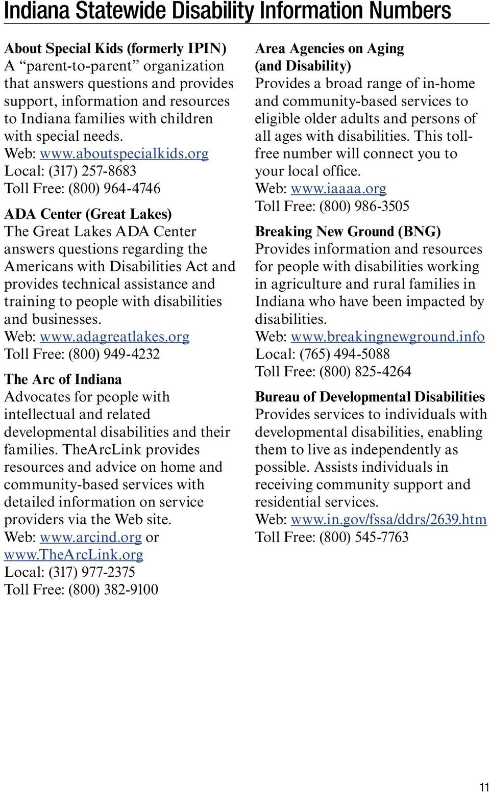 org Local: (317) 257-8683 Toll Free: (800) 964-4746 ADA Center (Great Lakes) The Great Lakes ADA Center answers questions regarding the Americans with Disabilities Act and provides technical