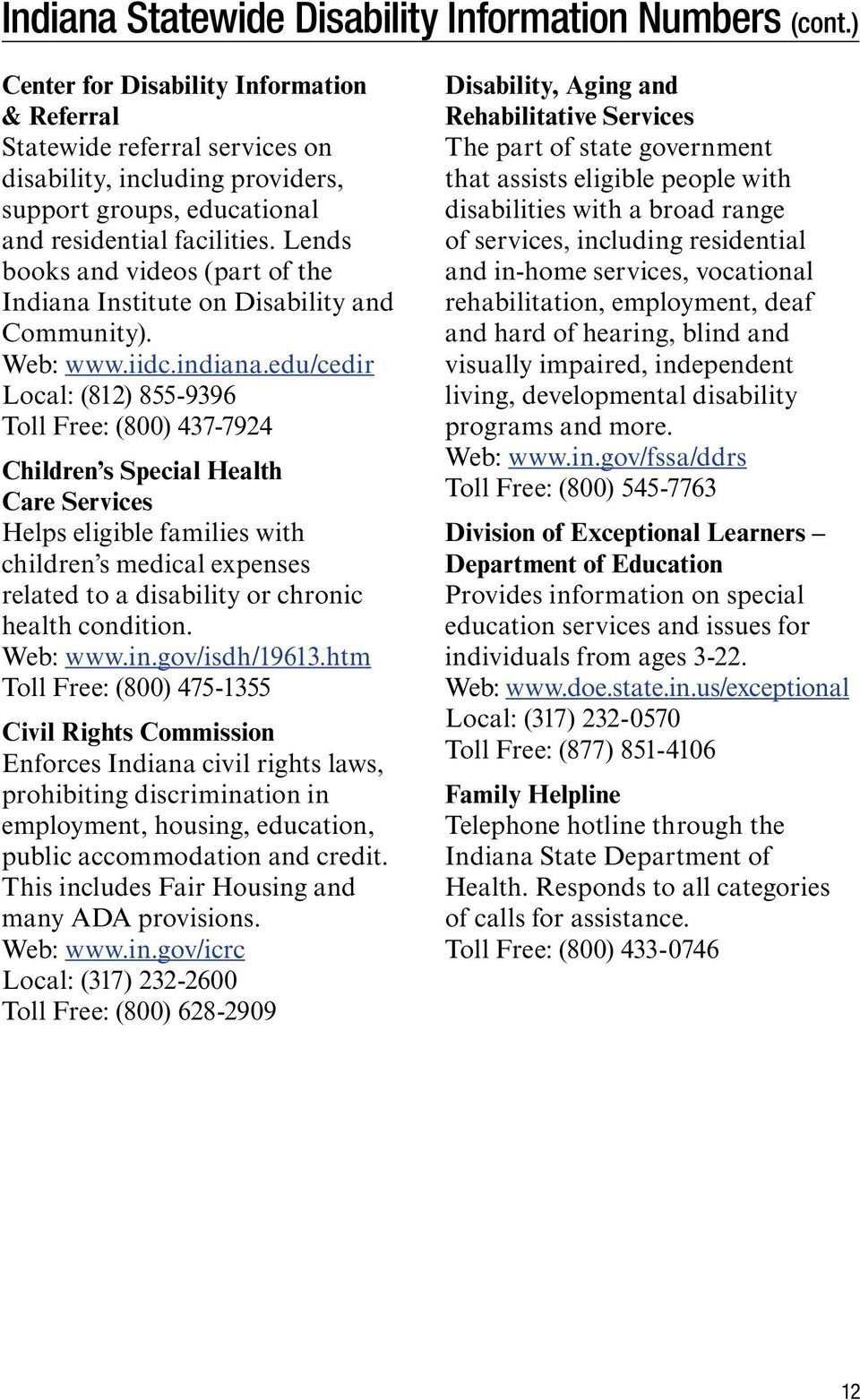 Lends books and videos (part of the Indiana Institute on Disability and Community). Web: www.iidc.indiana.