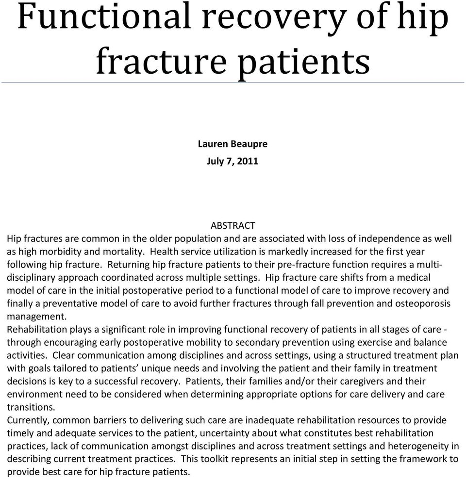 Returning hip fracture patients to their pre fracture function requires a multidisciplinary approach coordinated across multiple settings.