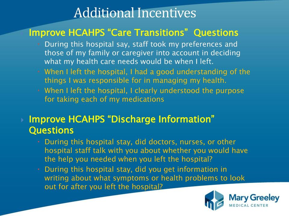 When I left the hospital, I clearly understood the purpose for taking each of my medications Improve HCAHPS Discharge Information Questions During this hospital stay, did doctors, nurses, or other