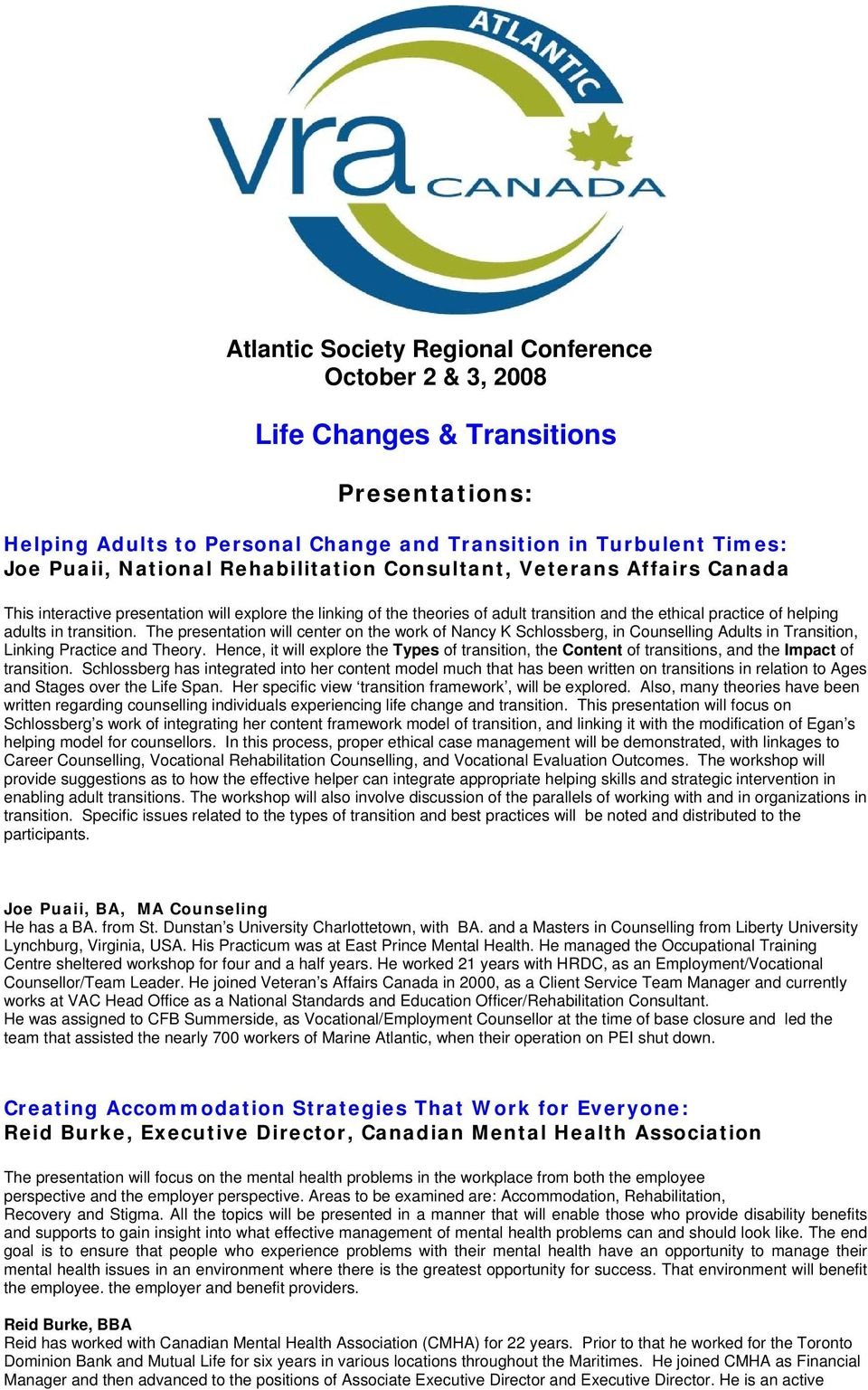 The presentation will center on the work of Nancy K Schlossberg, in Counselling Adults in Transition, Linking Practice and Theory.