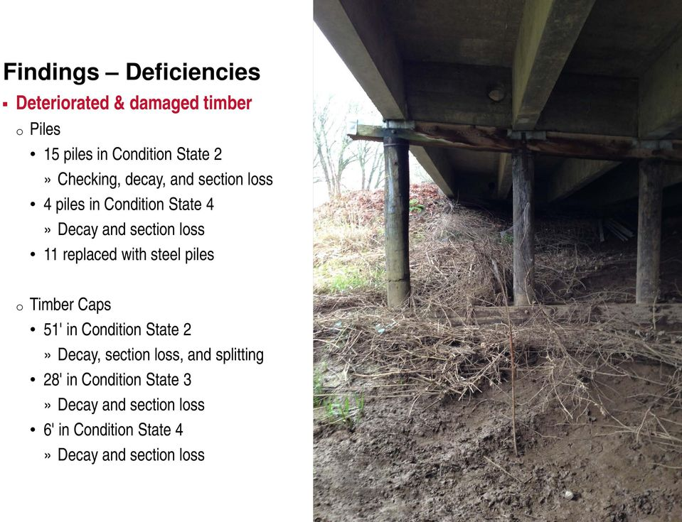 replaced with steel piles o Timber Caps 51' in Condition State 2» Decay, section loss, and