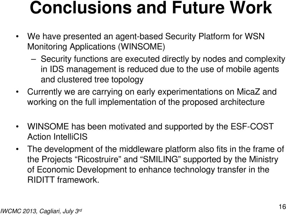 working on the full implementation of the proposed architecture WINSOME has been motivated and supported by the ESF-COST Action IntelliCIS The development of the middleware