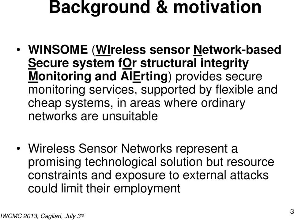 in areas where ordinary networks are unsuitable Wireless Sensor Networks represent a promising