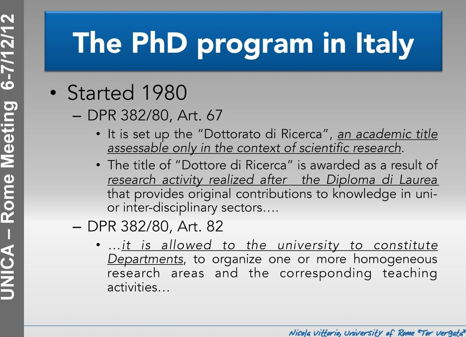 The title of Dottore di Ricerca is awarded as a result of research activity realized after the Diploma di Laurea that provides original