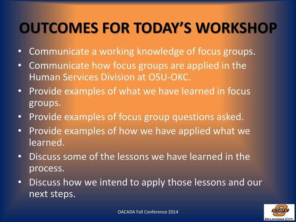 Provide examples of what we have learned in focus groups. Provide examples of focus group questions asked.