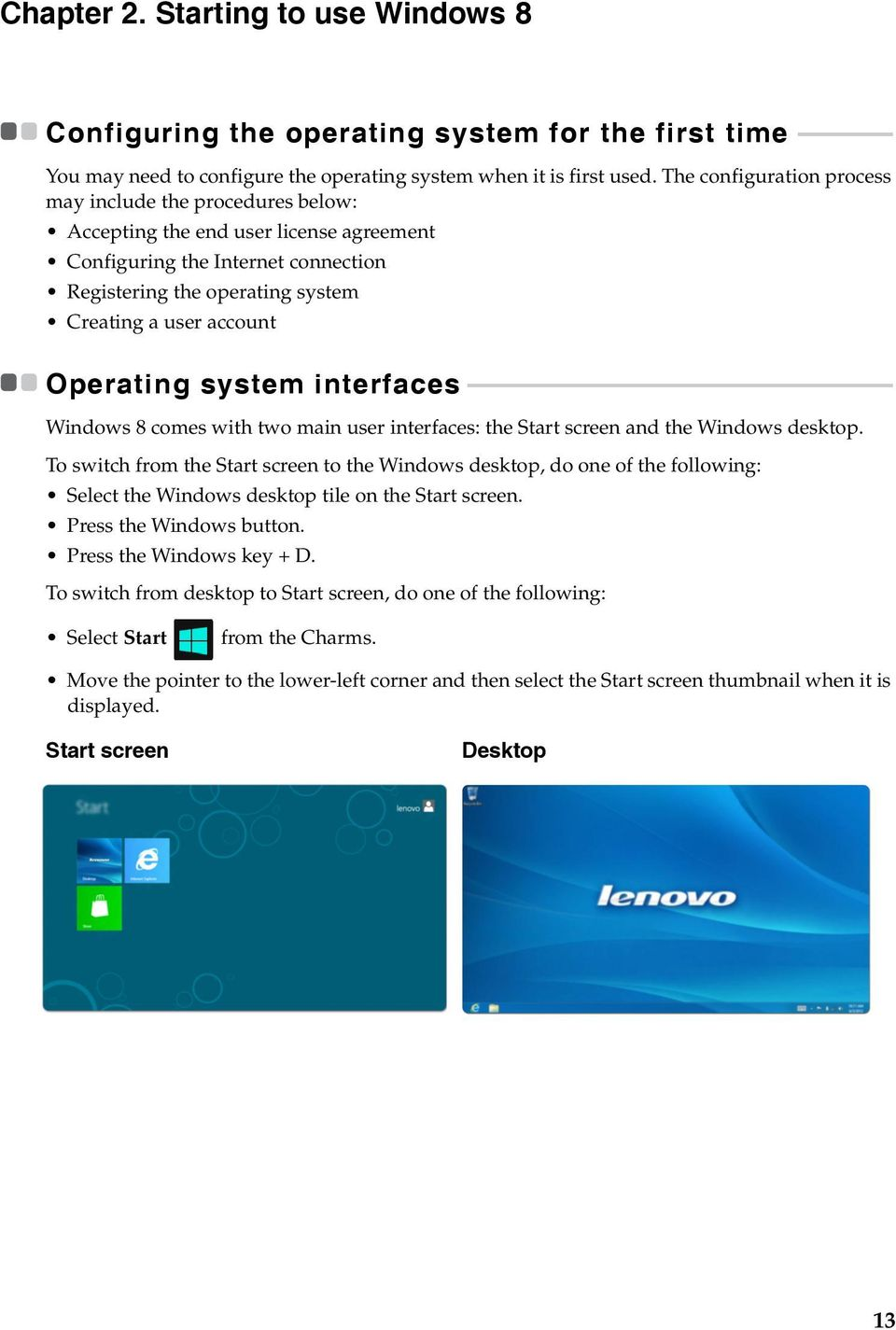 Operating system interfaces - - - - - - - - - - - - - - - - - - - - - - - - - - - - - - - - - - - - - - - - - - - - - - - - - - - - - - - - - - - - - - - - - - - - - - - - - Windows 8 comes with two