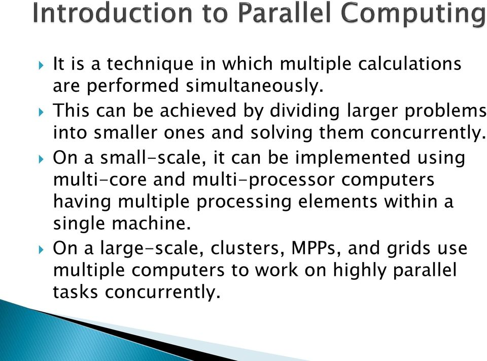 On a small-scale, it can be implemented using multi-core and multi-processor computers having multiple