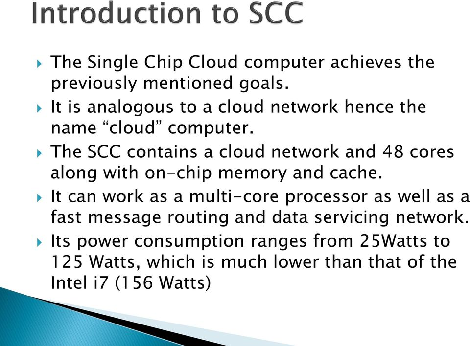 The SCC contains a cloud network and 48 cores along with on-chip memory and cache.