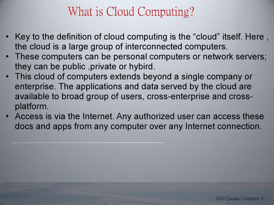 This cloud of computers extends beyond a single company or enterprise.