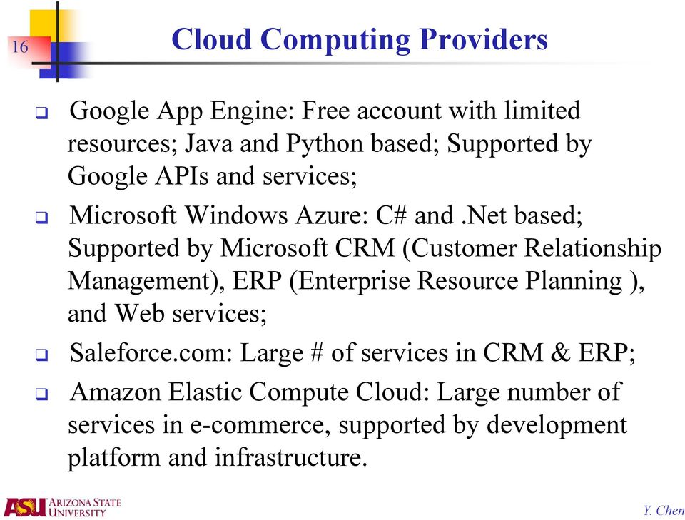net based; Supported by Microsoft CRM (Customer Relationship Management), ERP (Enterprise Resource Planning ), and Web