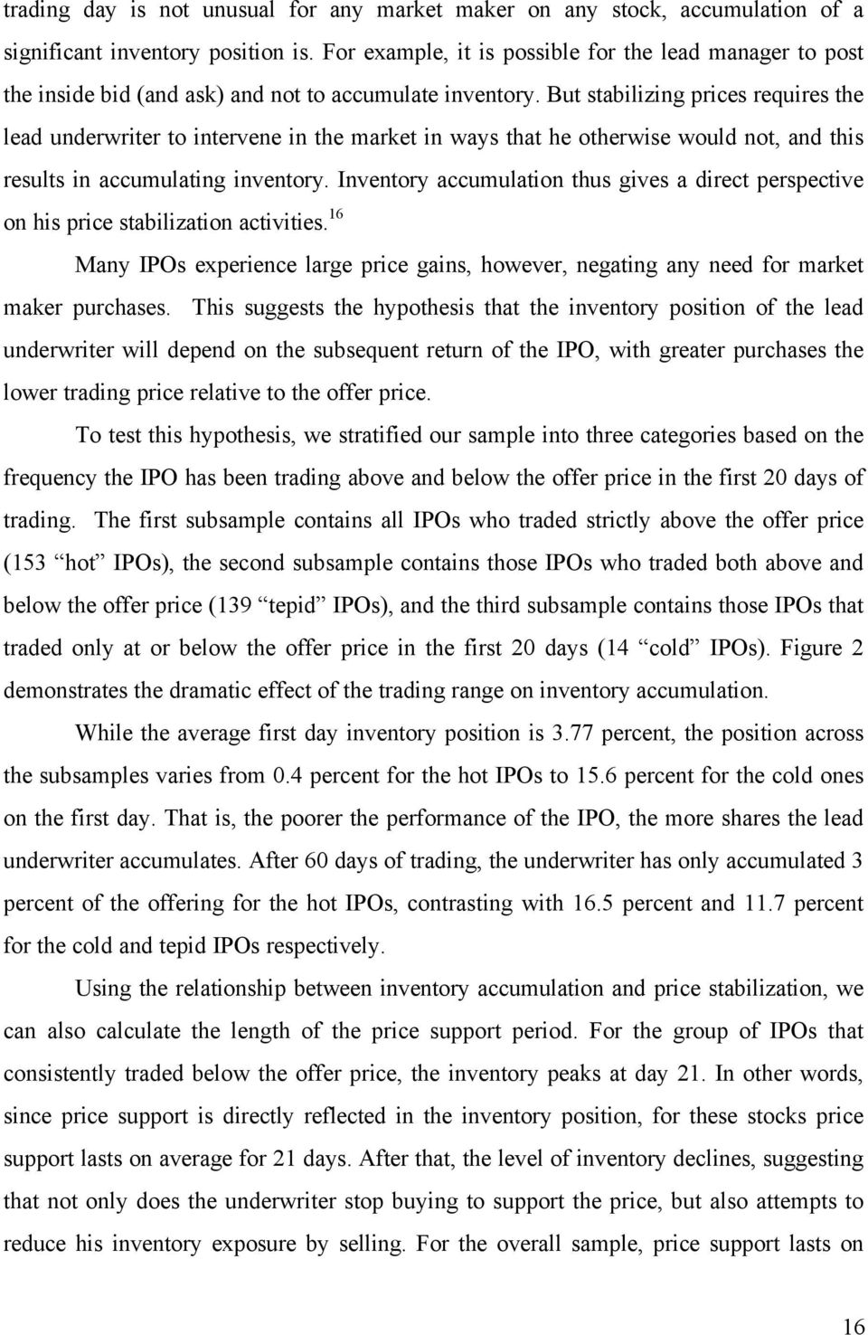 But stabilizing prices requires the lead underwriter to intervene in the market in ways that he otherwise would not, and this results in accumulating inventory.