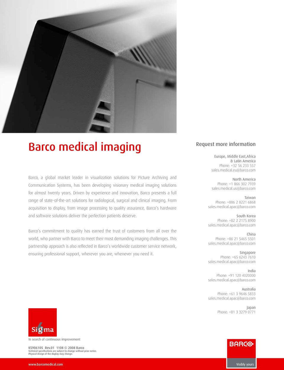 From acquisition to display, from image processing to quality assurance, Barco s hardware and software solutions deliver the perfection patients deserve.