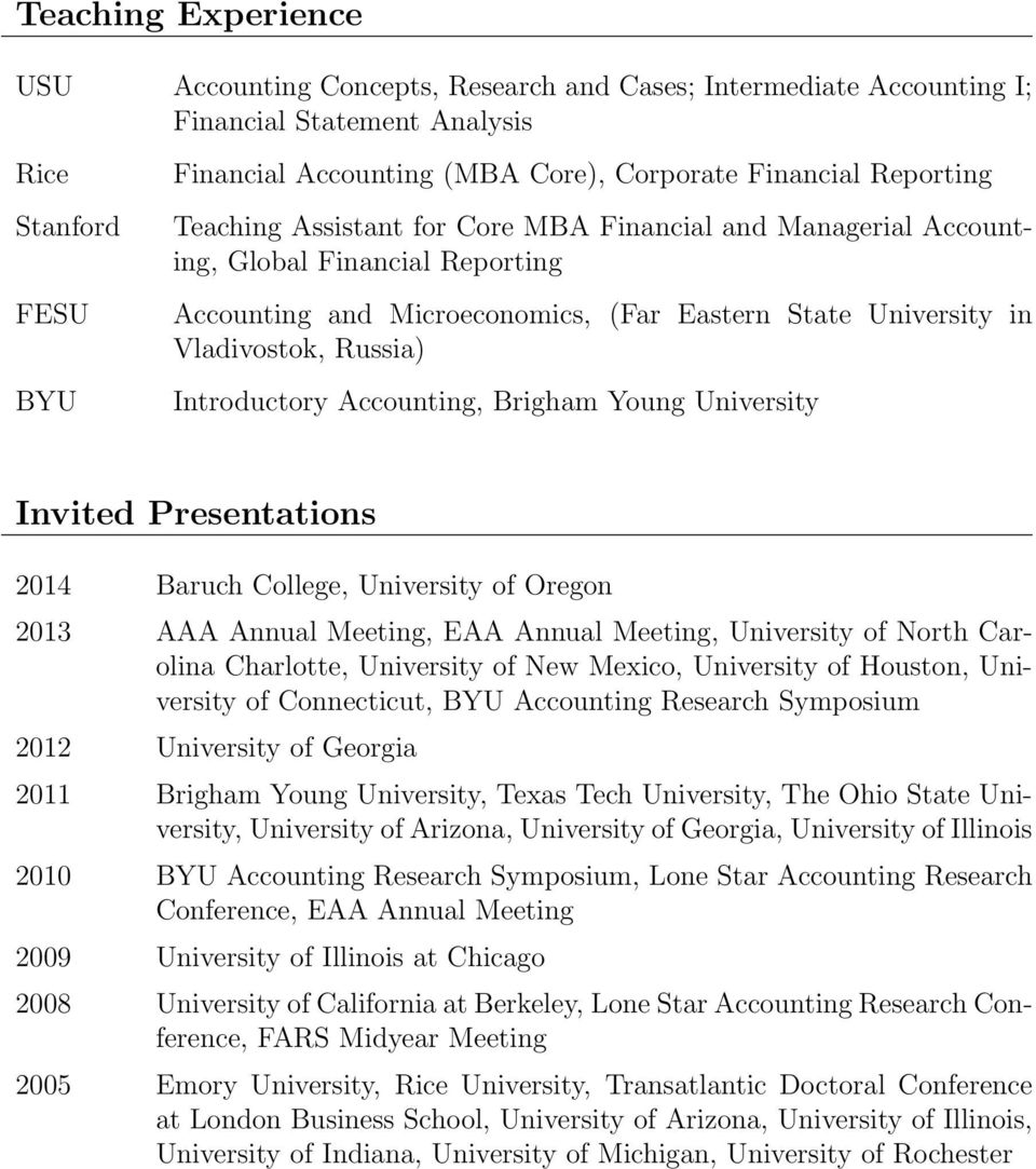 Introductory Accounting, Brigham Young University Invited Presentations 2014 Baruch College, University of Oregon 2013 AAA Annual Meeting, EAA Annual Meeting, University of North Carolina Charlotte,