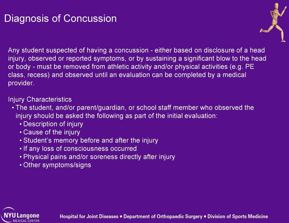 Injury Characteristics The student, and/or parent/guardian, or school staff member who observed the injury should be asked the following as part of the initial evaluation: Description
