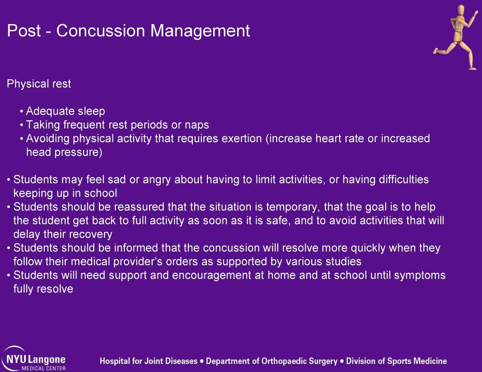 the goal is to help the student get back to full activity as soon as it is safe, and to avoid activities that will delay their recovery Students should be informed that the concussion will