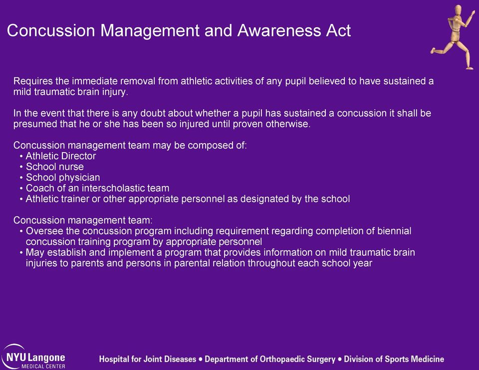 Concussion management team may be composed of: Athletic Director School nurse School physician Coach of an interscholastic team Athletic trainer or other appropriate personnel as designated by the