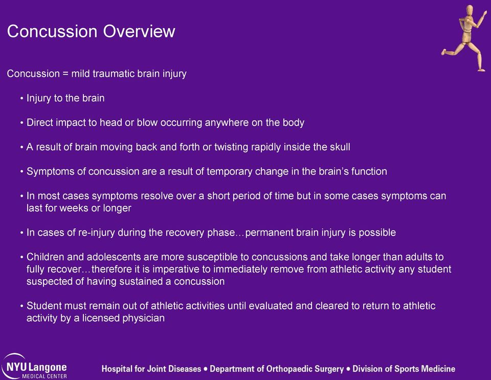for weeks or longer In cases of re-injury during the recovery phase permanent brain injury is possible Children and adolescents are more susceptible to concussions and take longer than adults to