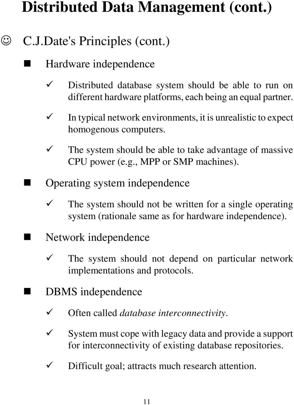 Operating system independence The system should not be written for a single operating system (rationale same as for hardware independence).