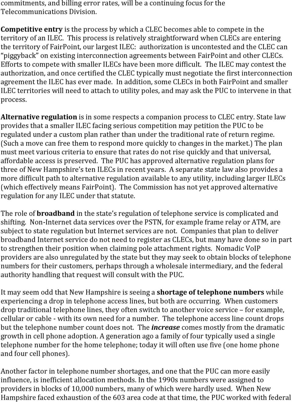 This process is relatively straightforward when CLECs are entering the territory of FairPoint, our largest ILEC: authorization is uncontested and the CLEC can piggyback on existing interconnection