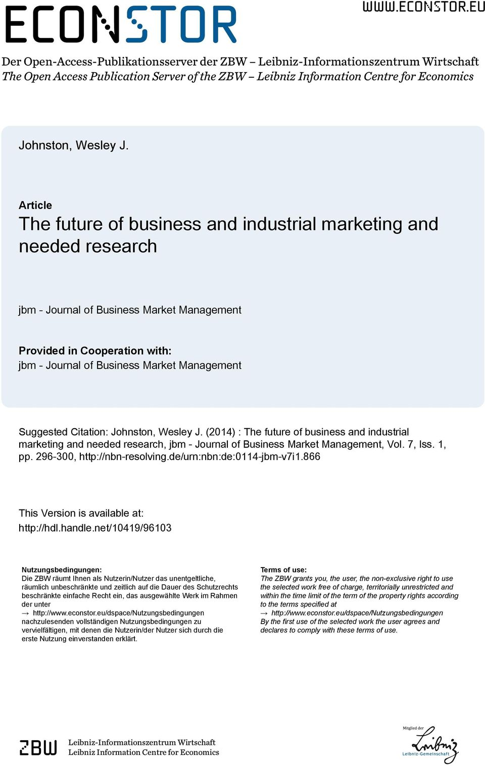 Suggested Citation: Johnston, Wesley J. (2014) : The future of business and industrial marketing and needed research, jbm - Journal of Business Market Management, Vol. 7, Iss. 1, pp.