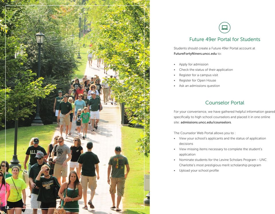 have gathered helpful information geared specifically to high school counselors and placed it in one online site: admissions.uncc.edu/counselors.