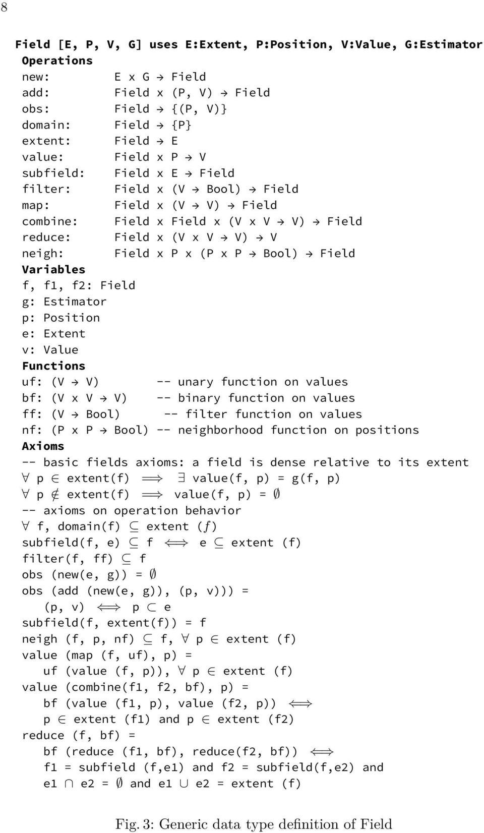 f, f1, f2: Field g: Estimator p: Position e: Extent v: Value Functions uf: (V V) -- unary function on values bf: (V x V V) -- binary function on values ff: (V Bool) -- filter function on values nf:
