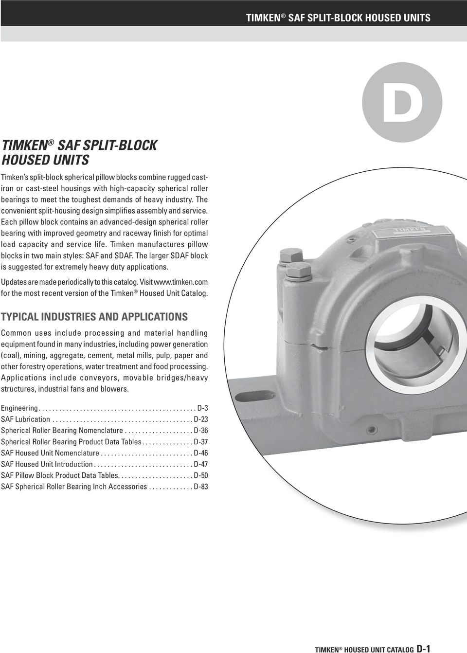 Each pillow block contains an advanced-design spherical roller bearing with improved geometry and raceway finish for optimal load capacity and service life.