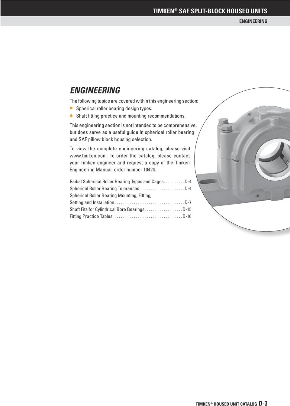 To view the complete engineering catalog, please visit www.timken.com. To order the catalog, please contact your Timken engineer and request a copy of the Timken Engineering Manual, order number 10424.