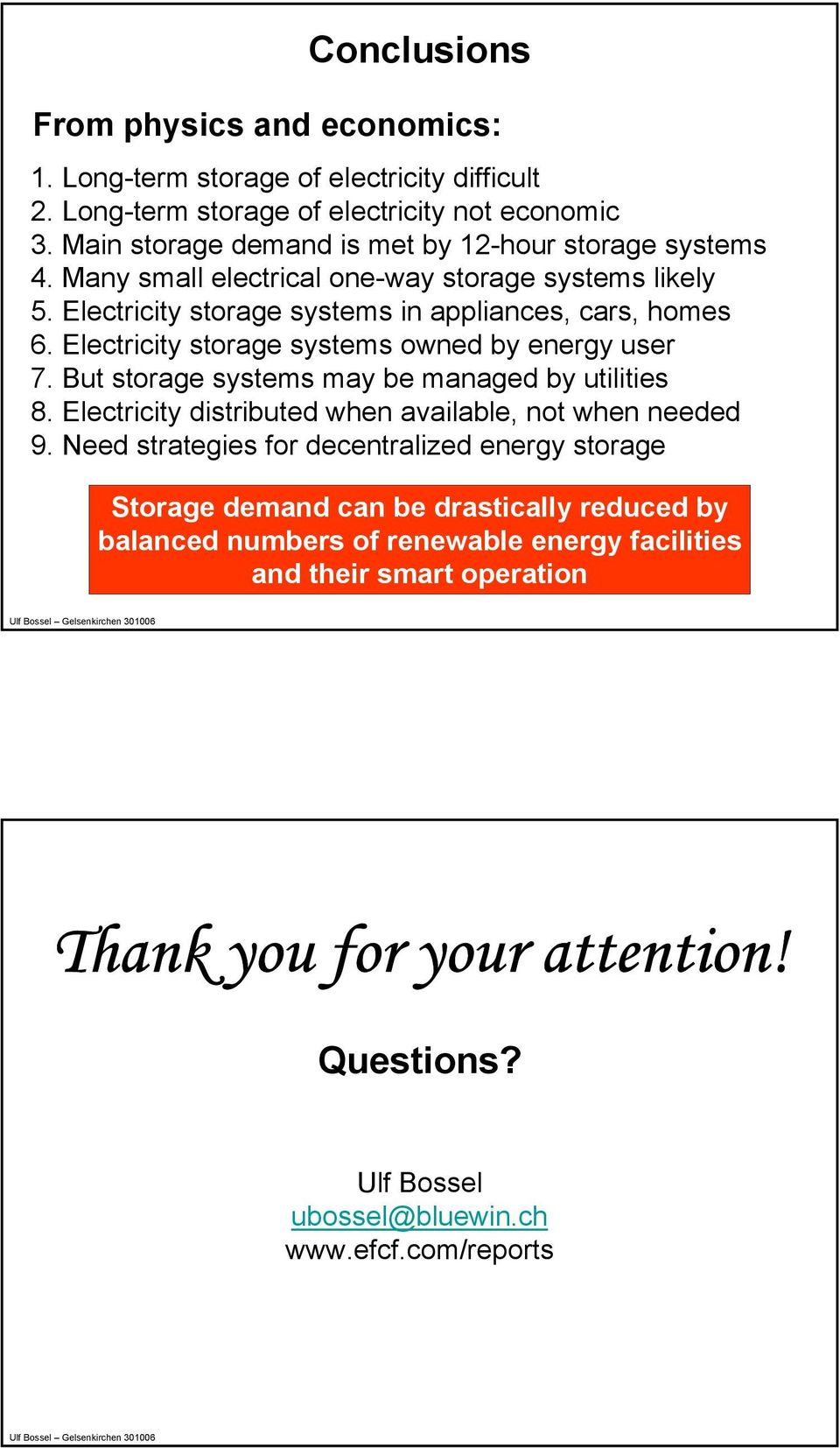Electricity storage systems owned by energy user 7. But storage systems may be managed by utilities 8. Electricity distributed when available, not when needed 9.
