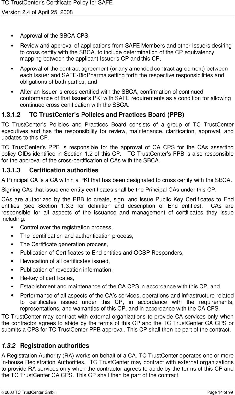 responsibilities and obligations of both parties, and After an Issuer is cross certified with the SBCA, confirmation of continued conformance of that Issuer s PKI with SAFE requirements as a