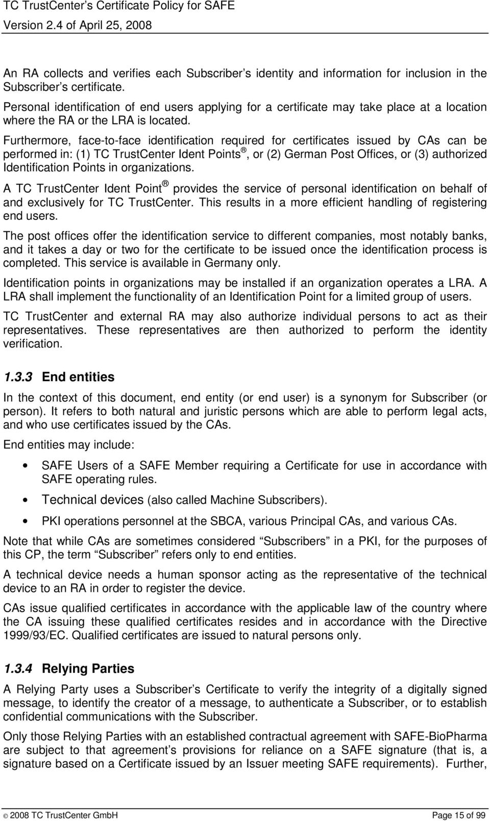 Furthermore, face-to-face identification required for certificates issued by CAs can be performed in: (1) TC TrustCenter Ident Points, or (2) German Post Offices, or (3) authorized Identification