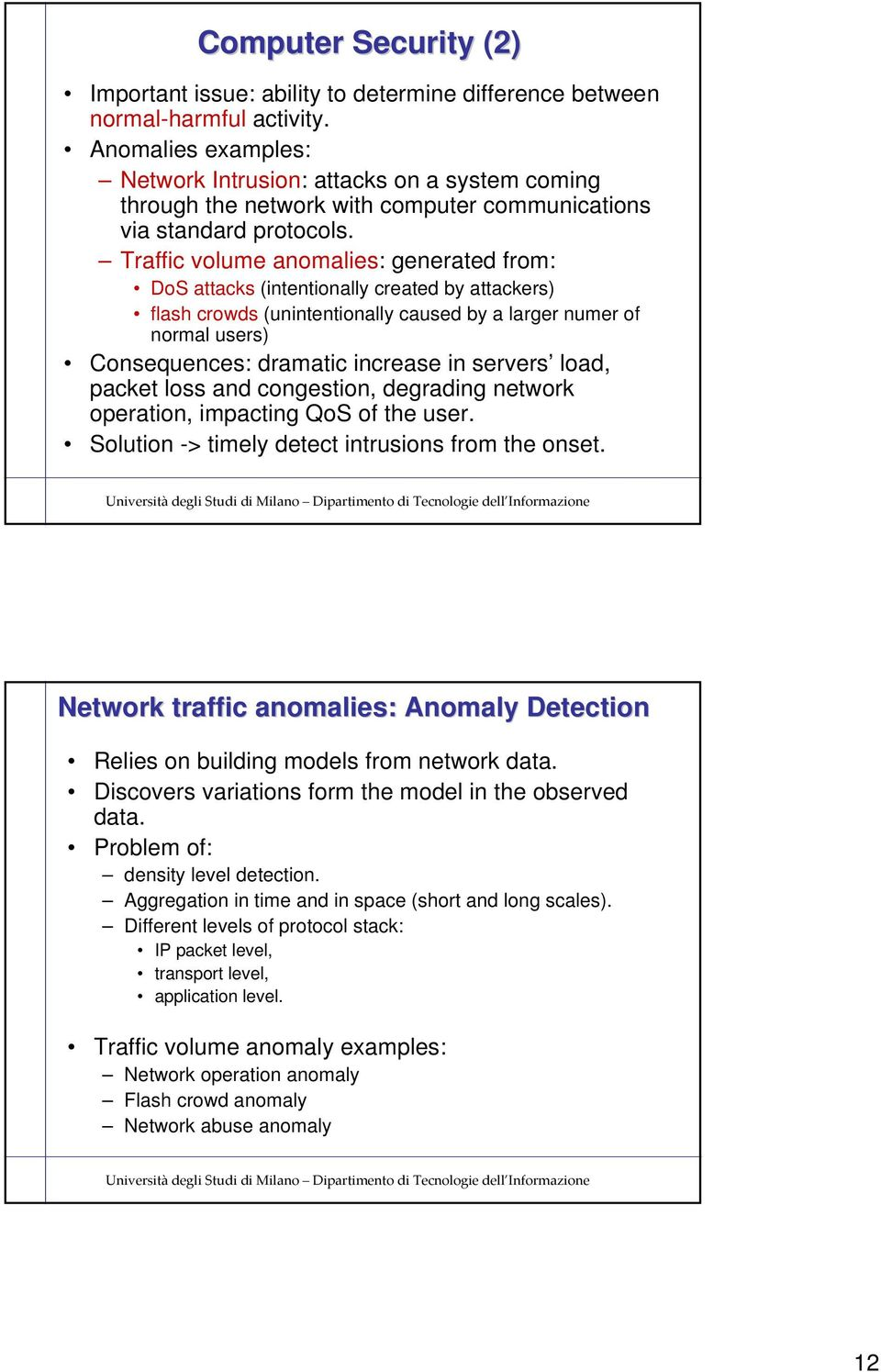 Traffic volume anomalies: generated from: DoS attacks (intentionally created by attackers) flash crowds (unintentionally caused by a larger numer of normal users) Consequences: dramatic increase in