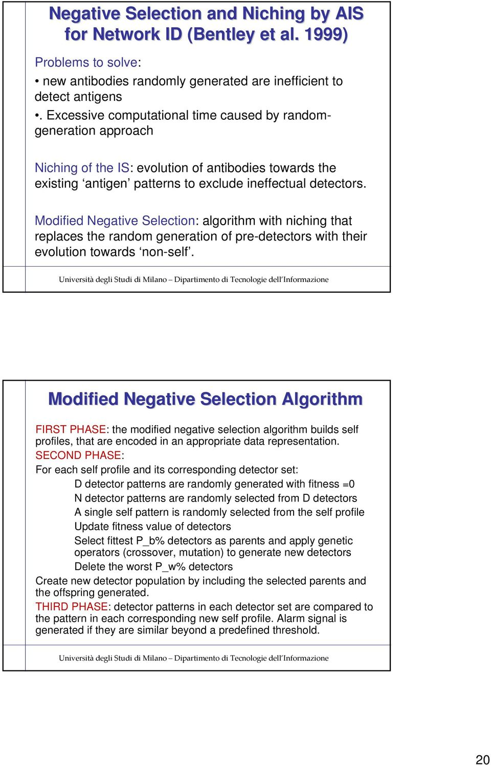Modified Negative Selection: algorithm with niching that replaces the random generation of pre-detectors with their evolution towards non-self.