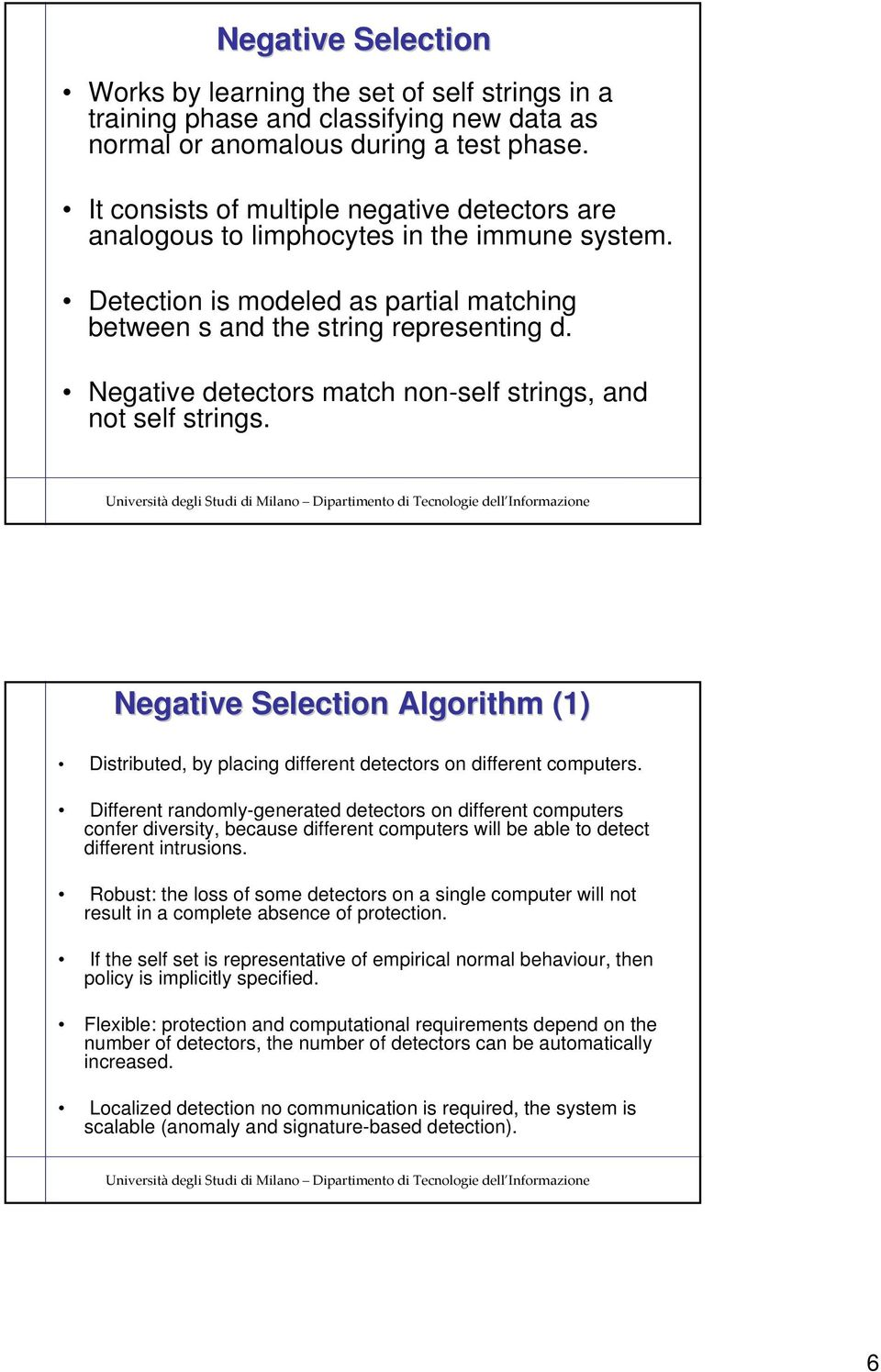 Negative detectors match non-self strings, and not self strings. Negative Selection Algorithm (1) Distributed, by placing different detectors on different computers.