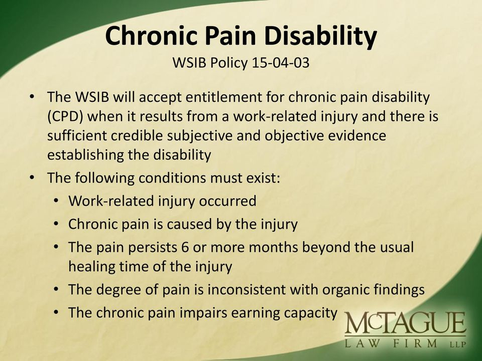 conditions must exist: Work-related injury occurred Chronic pain is caused by the injury The pain persists 6 or more months beyond