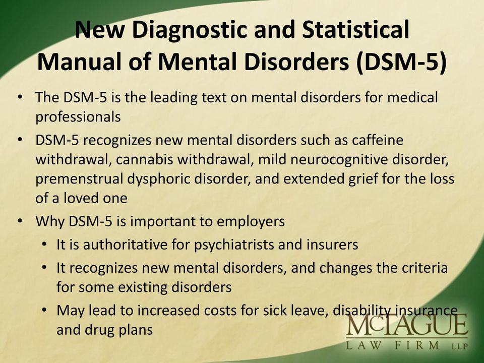 extended grief for the loss of a loved one Why DSM-5 is important to employers It is authoritative for psychiatrists and insurers It recognizes new