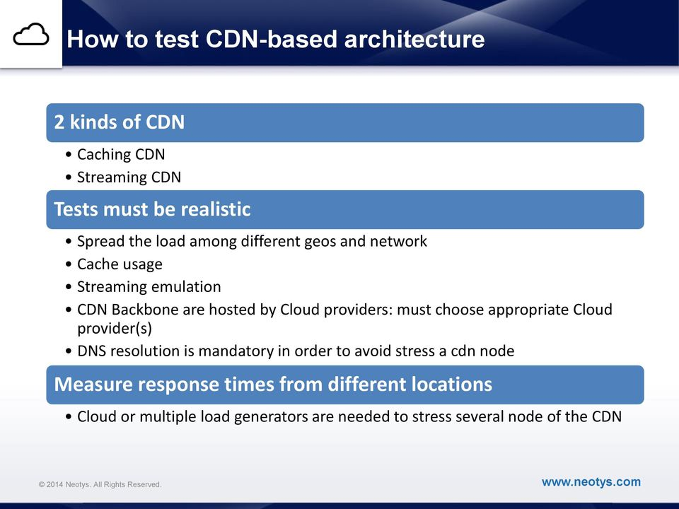 must choose appropriate Cloud provider(s) DNS resolution is mandatory in order to avoid stress a cdn node Measure
