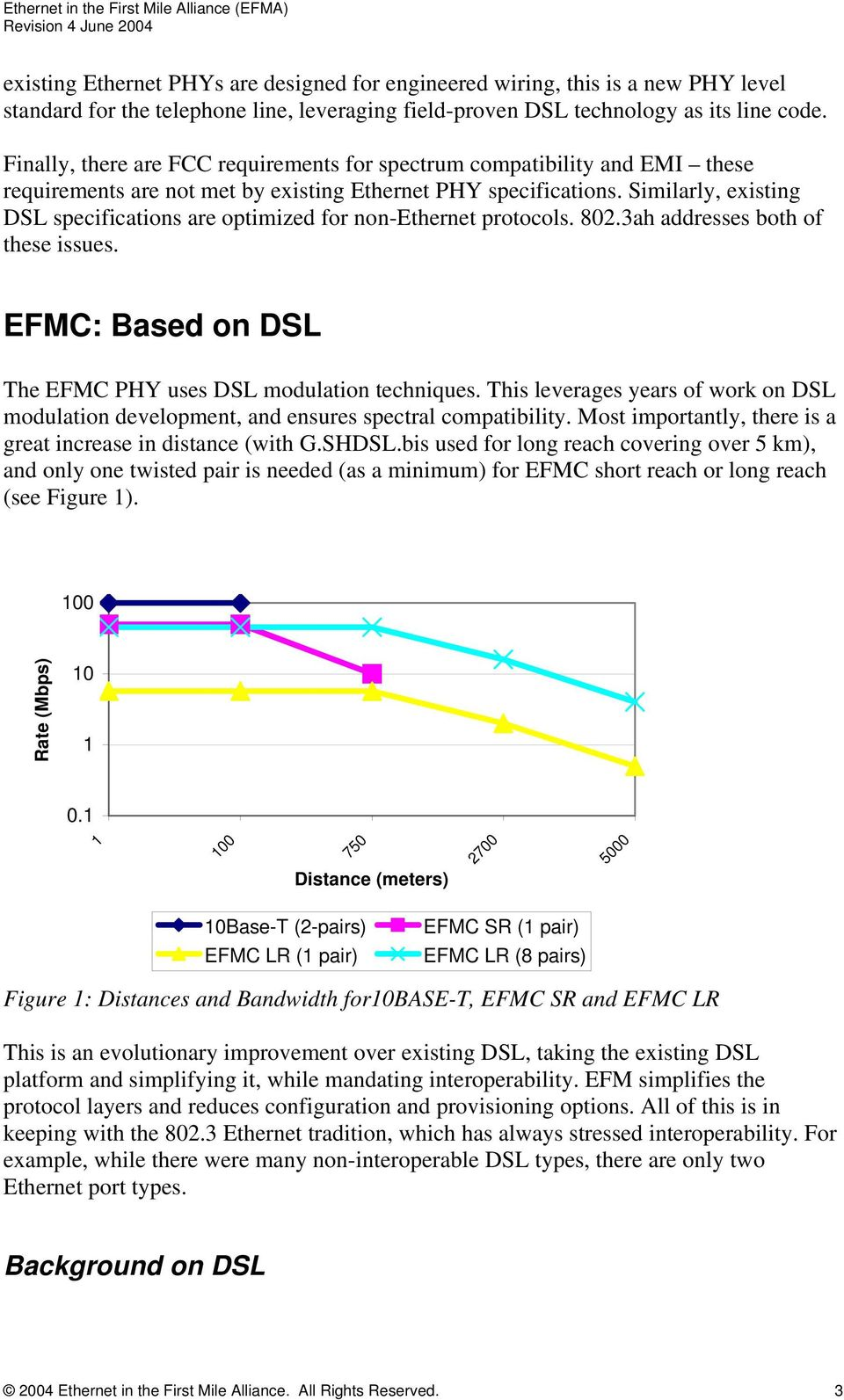 Similarly, existing DSL specifications are optimized for non-ethernet protocols. 802.3ah addresses both of these issues. EFMC: Based on DSL The EFMC PHY uses DSL modulation techniques.