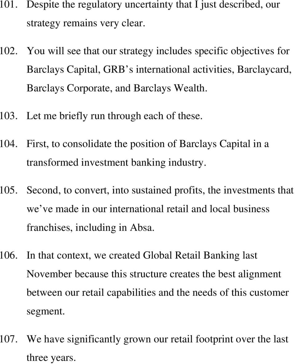 Let me briefly run through each of these. 104. First, to consolidate the position of Barclays Capital in a transformed investment banking industry. 105.