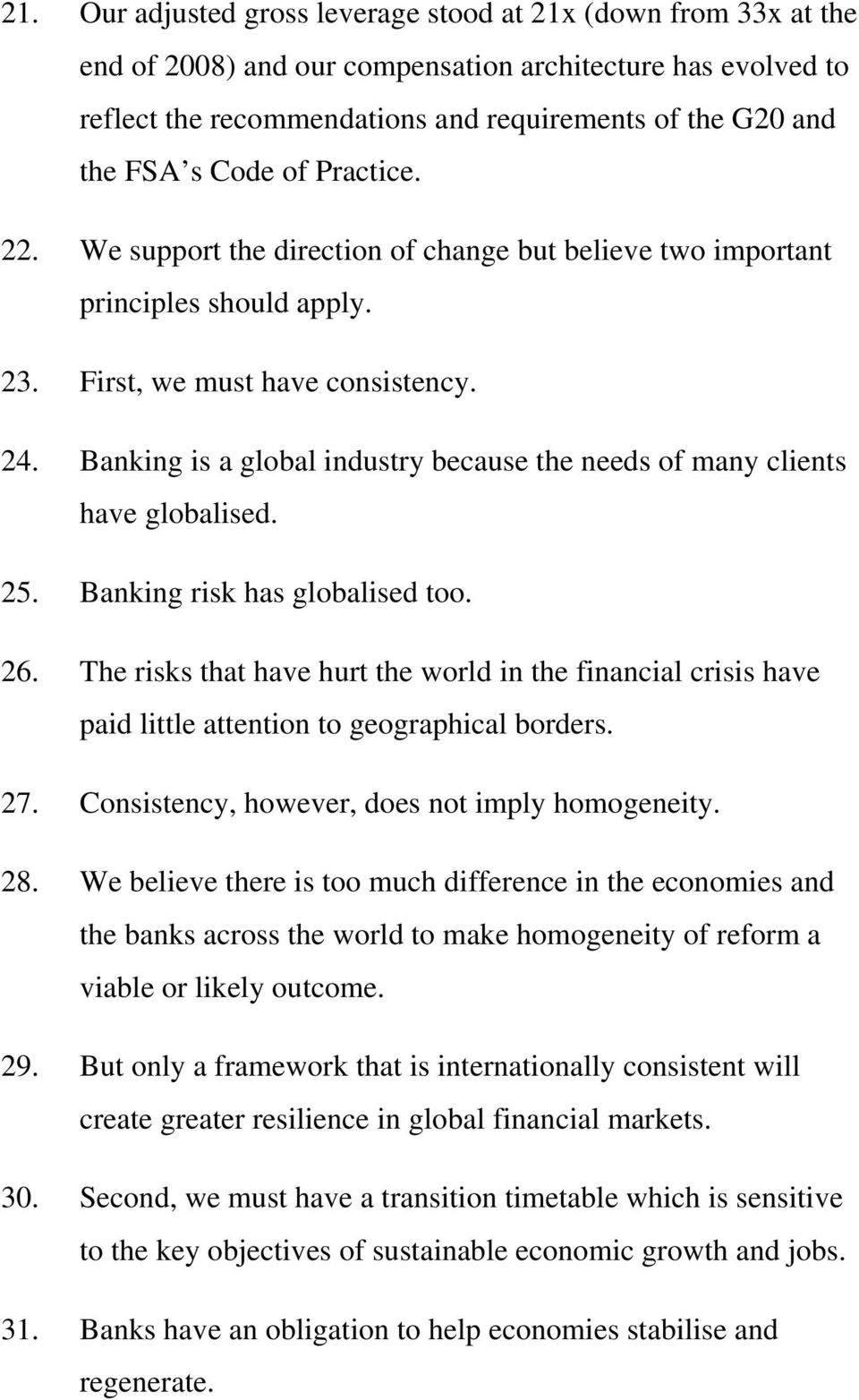 Banking is a global industry because the needs of many clients have globalised. 25. Banking risk has globalised too. 26.