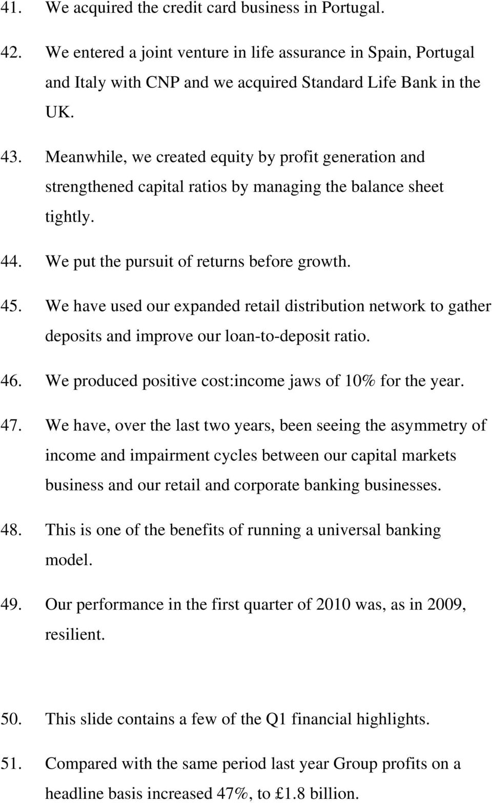 We have used our expanded retail distribution network to gather deposits and improve our loan-to-deposit ratio. 46. We produced positive cost:income jaws of 10% for the year. 47.