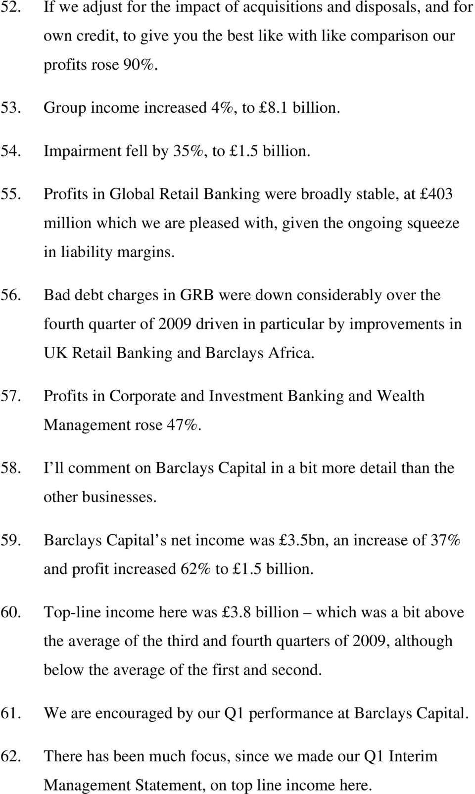 Bad debt charges in GRB were down considerably over the fourth quarter of 2009 driven in particular by improvements in UK Retail Banking and Barclays Africa. 57.