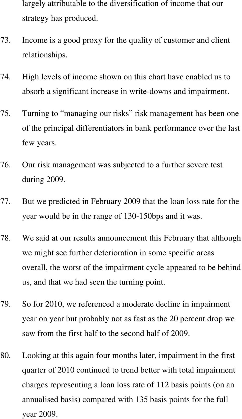 Turning to managing our risks risk management has been one of the principal differentiators in bank performance over the last few years. 76.