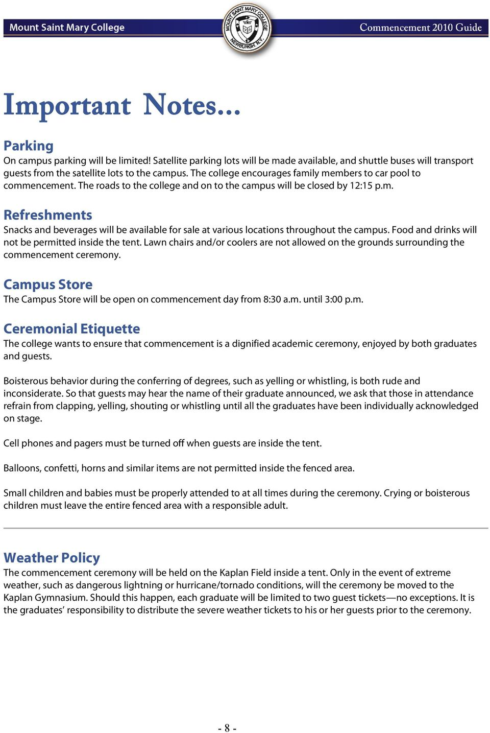 Food and drinks will not be permitted inside the tent. Lawn chairs and/or coolers are not allowed on the grounds surrounding the commencement ceremony.