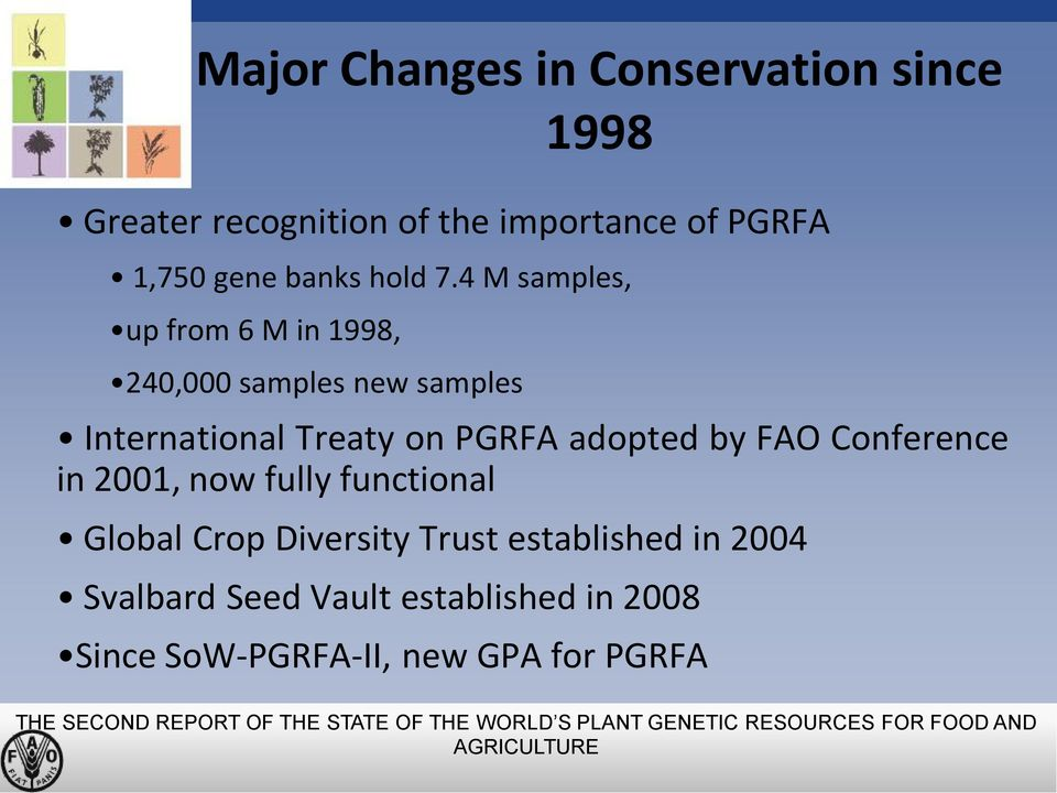 in 2001, now fully functional Global Crop Diversity Trust established in 2004 Svalbard Seed Vault established in 2008