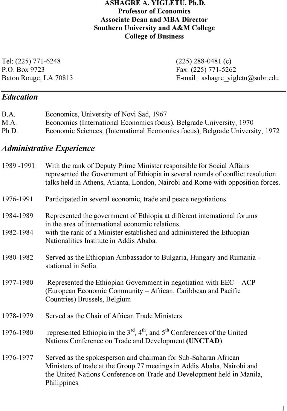 D. Economic Sciences, (International Economics focus), Belgrade University, 1972 Administrative Experience 1989-1991: With the rank of Deputy Prime Minister responsible for Social Affairs represented